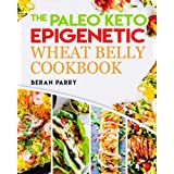 Paläo Diet: The Paleo Keto Epigenetic Wheat Belly Cookbook: 250 Paleo Keto Healthy Recipes, Paleo for Beginners, Ketogenic Diet, Gluten Free, Wheat Free, Recipes to Lose Weight, Anti Inflammatory