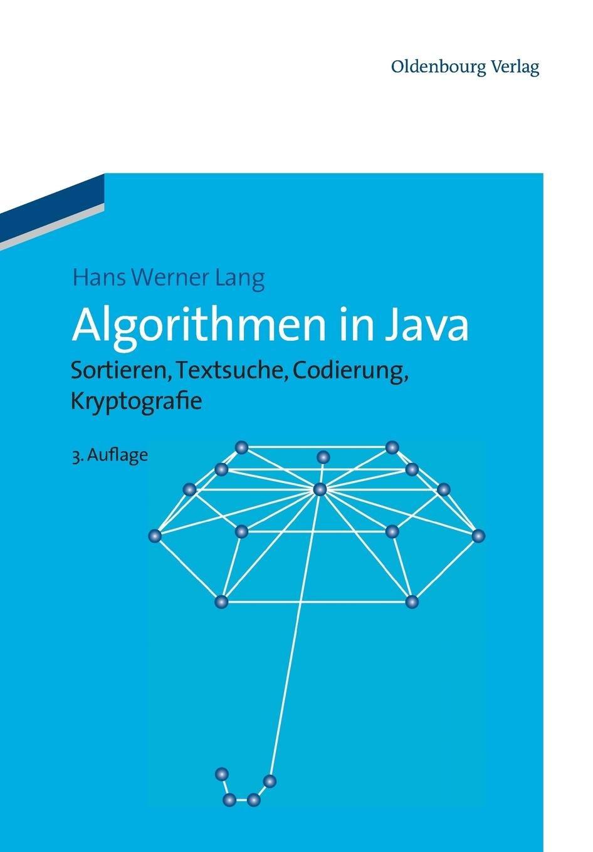 Algorithmen in Java: Sortieren, Textsuche, Codierung, Kryptografie: 3.Auflage Taschenbuch – 5. September 2012 Hans Werner Lang 3486714066 COMPUTERS / General für die Hochschulausbildung