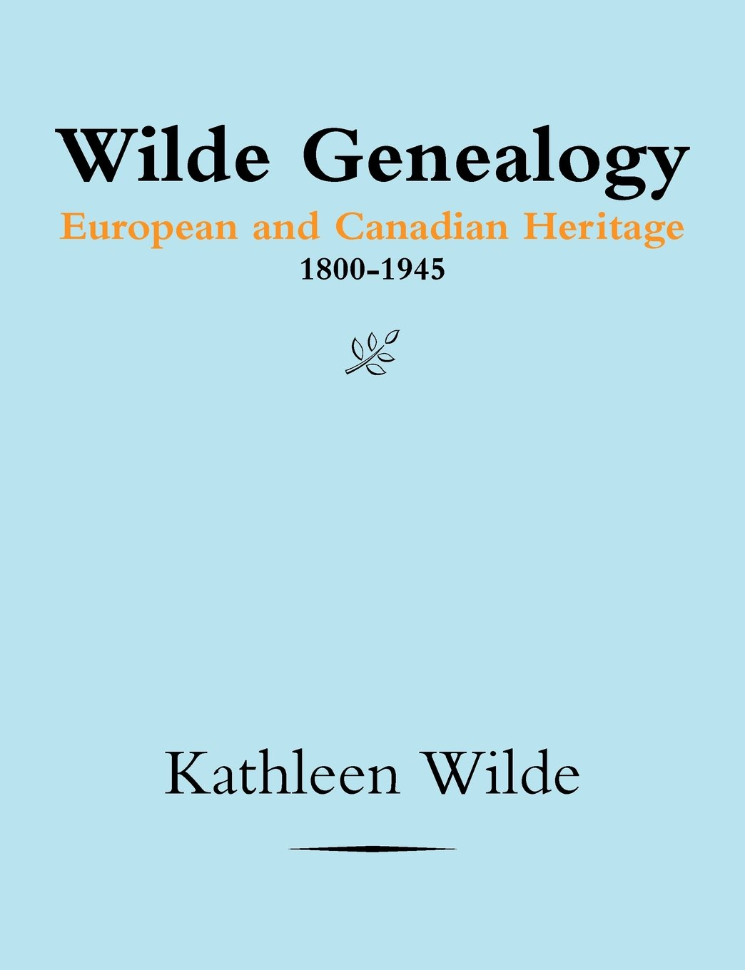 Wilde Genealogy: European and Canadian Heritage 1800-1945