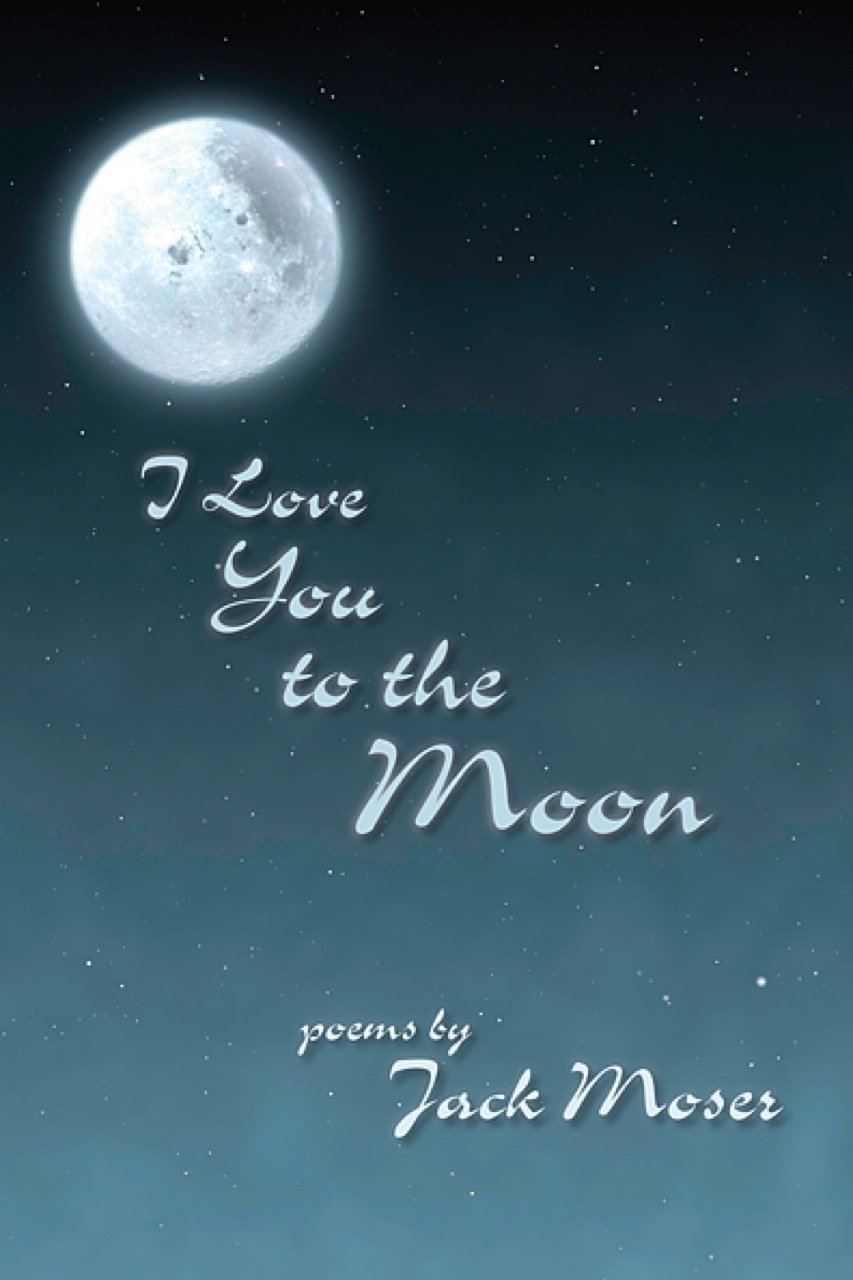 I Love You To The Moon Poems Moser Jack 9781564745163 Amazon Com Books Moon sand on the canal doubles the changing pictures. moon poems moser jack