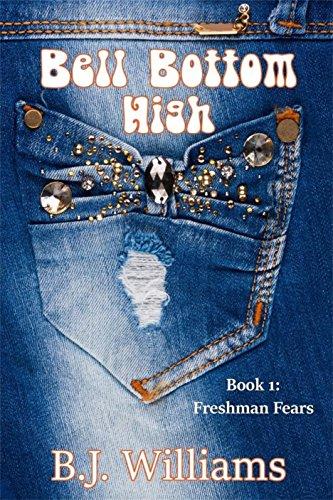 Bell Bottom High: Book 1: Freshman Fears by [Williams, B.J.]