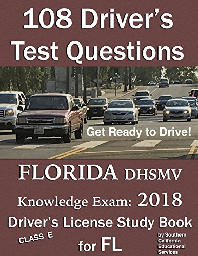 108 Drivers Test Questions for FLORIDA DHSMV Written/Knowledge Exam: Your 2018 FL Class E Driver's Permit/License Study Book/Handbook