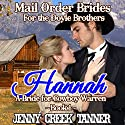 Hannah: A Bride for Cowboy Warren: Mail Order Brides for the Doyle Brothers, Book 1 Audiobook by Jenny Creek Tanner Narrated by Rebekah Amber Clark