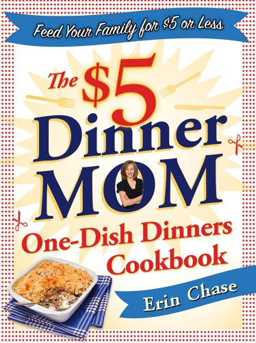 The $5 Dinner Mom One-Dish Dinners Cookbook: Feed Your Family for $5 or Less