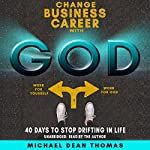 Change Business Career with God: 40 Days to Stop Drifting in Life | Michael Thomas