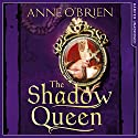 The Shadow Queen Audiobook by Anne O'Brien Narrated by Gabrielle Glaister
