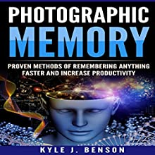 Photographic Memory: Proven Methods of Remembering Anything Faster and Increase Productivity Audiobook by Kyle J. Benson Narrated by Pete Beretta