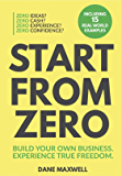 Start From Zero: Build Your Own Business. Experience True Freedom