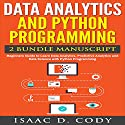 Data Analytics and Python Programming: 2 Bundle Manuscript: Beginners Guide to Learn Data Analytics, Predictive Analytics and Data Science with Python Programming Audiobook by Isaac D. Cody Narrated by Kevin Theis