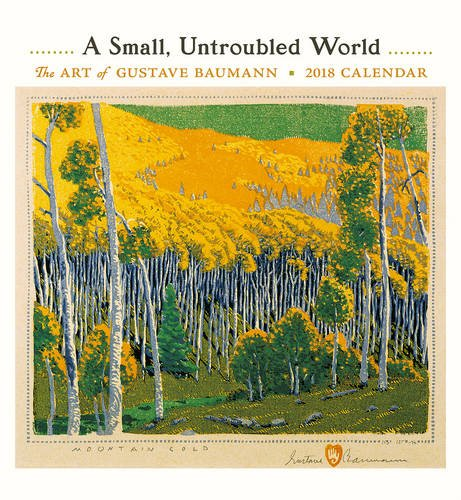 A Small, Untroubled World 2018 Wall Calendar: The Art of Gustave Baumann