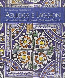Exceptional Azulejos E Laggioni. Atlante Delle Piastrelle In Liguria Dal Medioevo Al  XVI Secolo: Amazon.co.uk: Pessa Loredana; Ramagli Paolo: 9788863732566:  Books