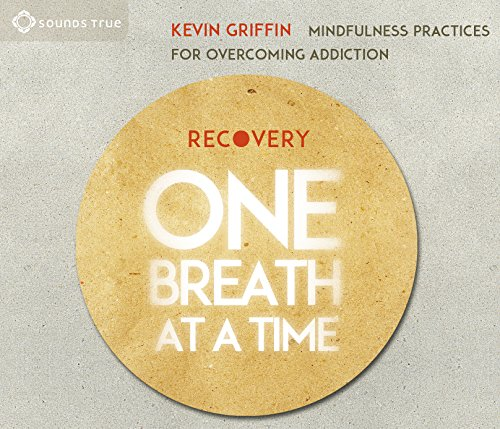 Recovery One Breath at a Time: Mindfulness Practices for Overcoming Addiction