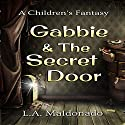 Gabbie & the Secret Door: A Children's Fantasy Audiobook by L. A. Maldonado Narrated by Simone Tetrault