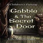 Gabbie & the Secret Door: A Children's Fantasy | L. A. Maldonado