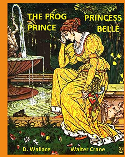 The Frog Prince, Princess Belle (Illustrated, Annotated): Walter Crane's Ultimate Picture Book (Nursery Rhyme Story Time - Walter Frog Crane