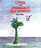 Cyrus the Unsinkable Sea Serpent by Bill Peet (1982-04-26)