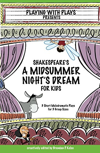 Shakespeare's A Midsummer Night's Dream for Kids: 3 melodramatic plays for 3 group sizes (Shakespeare for Kids)