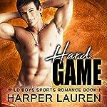 Hard Game: Wild Boys Sports Romance, Book 1   Harper Lauren