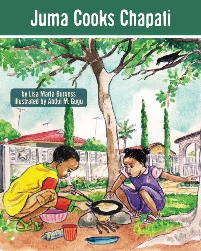 Juma Cooks Chapati (The Tanzania Juma Stories) (Volume 3)