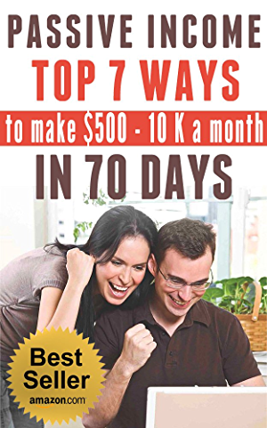 PASSIVE INCOME: TOP 7 WAYS to MAKE $500-$10K a MONTH in 70 DAYS (top passive income ideas;  best passive income streams explained;  smart income online; proven ways to earn extra income)