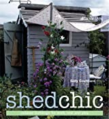 Shed Chic: Outdoor Buildings for Work, Rest and Play by Coulthard, Sally (2009) Hardcover