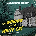 The Window at the White Cat Audiobook by Mary Roberts Rinehart Narrated by Kathryn Yarman