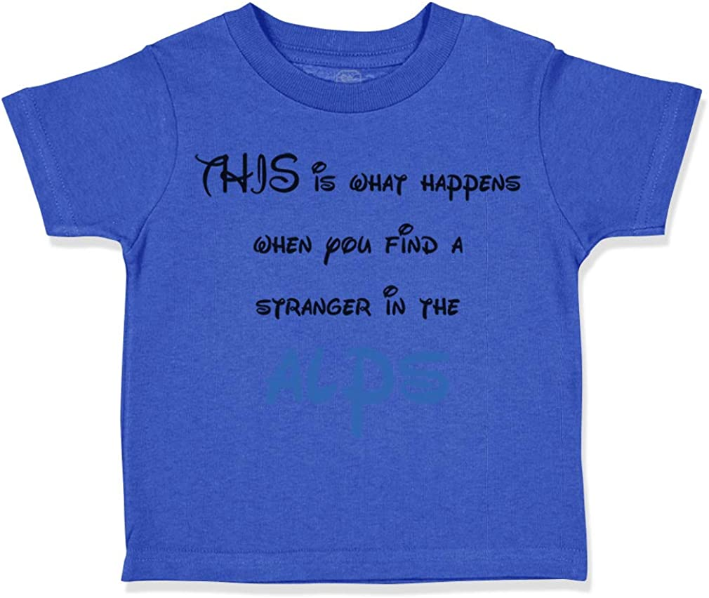 Custom Toddler T-Shirt This Happen When Find Stranger Alps #1 Funny Humor Cotton