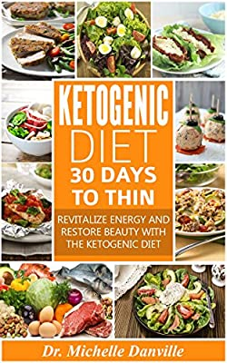 Ketogenic Diet: 30 Days to Thin : Revitalize energy and restore beauty with the Ketogenic diet.