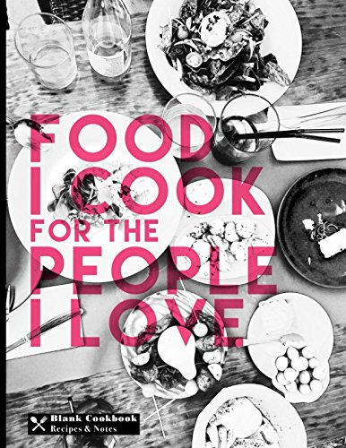 Blank Cookbook Recipes & Notes: Food I Cook For The People I Love (Cooking Gifts) PDF