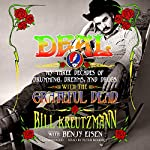 Deal: My Three Decades of Drumming, Dreams, and Drugs with the Grateful Dead | Bill Kreutzmann,Benjy Eisen