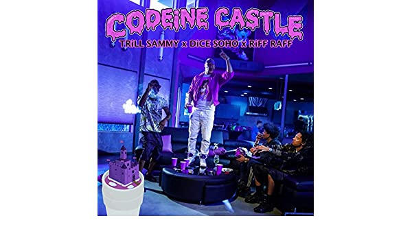 Codeine Castle Freestyle (Feat  Trill Sammy & Dice Soho) by