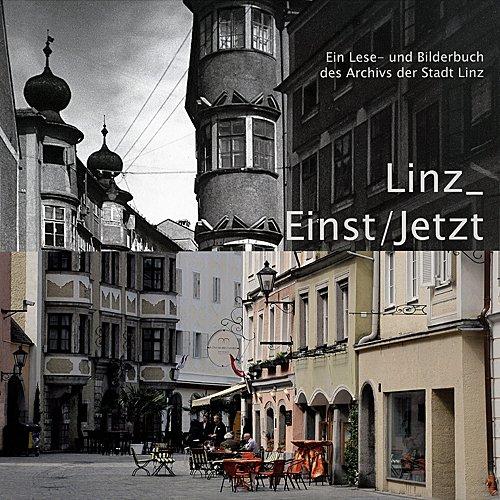 Linz_Einst/Jetzt: Ein Lese- und Bilderbuch des Archivs der Stadt Linz