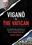 Vigano vs the Vatican : The Uncensored Testimony of the Italian Journalist who Helped Break the Story