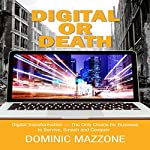 Digital or Death: Digital Transformation - The Only Choice for Business to Survive, Smash, and Conquer | Dominic M Mazzone