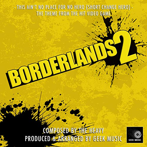 Borderlands 2 - This Ain't No Place For No Hero ( Short Change Hero) - Main Theme (This Ain T No Place For A Hero)