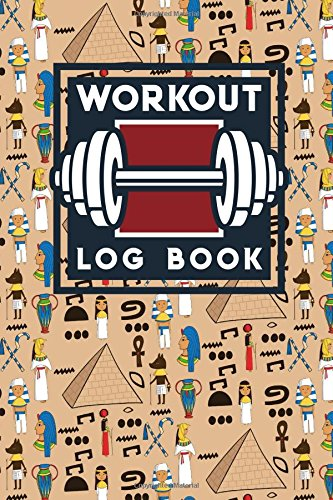 Workout Log Book: Exercise Workout Plans, Workout Journal For Men, Journaling Exercises, Best Workout Journal, Cute Ancient Egypt Pyramids Cover (Workout Log Books) (Volume 12) ebook