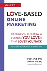 Love-Based Online Marketing: Campaigns to Grow a Business You Love AND That Loves You Back (Love-Based Business) (Volume 3)