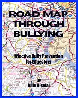 Road Map Through Bullying: Effective Bully Prevention for Educators by [Nicolai, Julie]