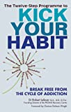 The Twelve-step Programme to Kick Your Habit: Break Free from the Cycle of Addiction