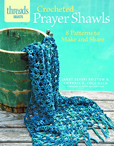 Prayer Shawl Crochet Pattern - Crocheted Prayer Shawls: 8 patterns to make and share (Threads Selects)