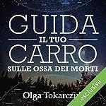 Guida il tuo carro sulle ossa dei morti | Olga Tokarczuk