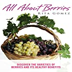 All About Berries: Discover the Varieties of Berries and Its Healthy Benefits | Rita Gomez