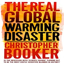 The Real Global Warming Disaster: Is the Obsession with 'Climate Change' Turning Out to Be the Most Costly Scientific Blunder in History? Audiobook by Christopher Booker Narrated by Ric Jerrom