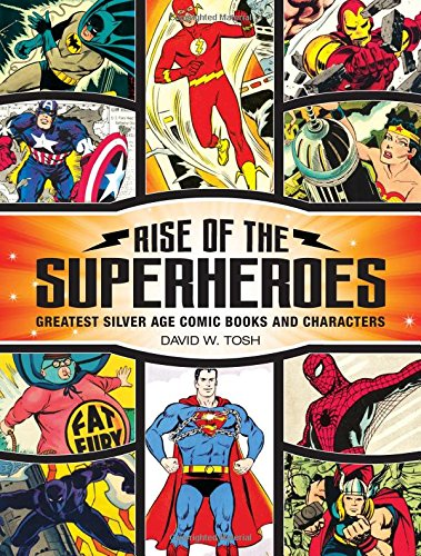 Rise of the Superheroes: Greatest Silver Age Comic Books and Characters (Heroes Super Silver Age)