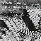 Shasta Dam: A History of Construction, 1938-1945 Hörbuch von Al M. Rocca Gesprochen von: Al Rocca