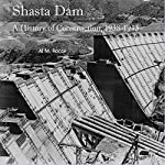 Shasta Dam: A History of Construction, 1938-1945 | Al M. Rocca