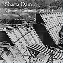 Shasta Dam: A History of Construction, 1938-1945 Audiobook by Al M. Rocca Narrated by Al Rocca