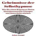 Geheimnisse der Selbsthypnose: Wie Sie einen Zugang zu Ihrem Unterbewusstsein erlangen und Ihren Geist stärken Hörbuch von Julius Gregor Gesprochen von: Christa Lewis