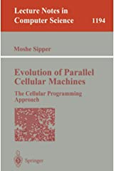 Evolution of Parallel Cellular Machines: The Cellular Programming Approach (Lecture Notes in Computer Science (1194)) Paperback