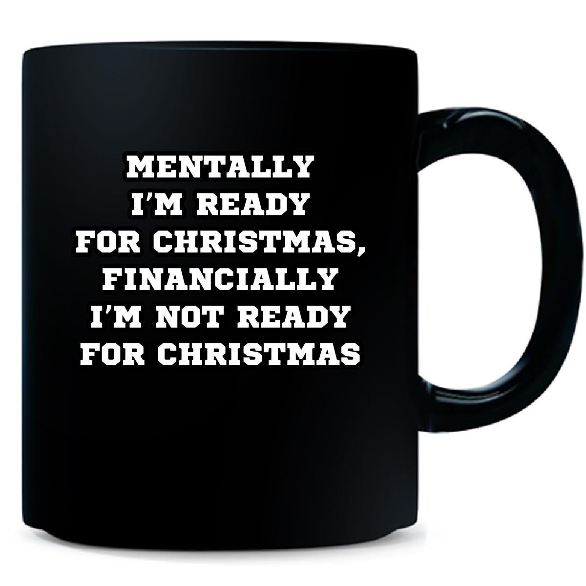 Amazon.com | Mentally I Am Ready For Christmas Financially I\'m Not ...